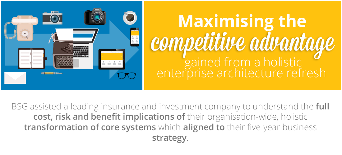 Case Study: Maximising the competitive advantage gained from a holistic enterprise architecture refresh