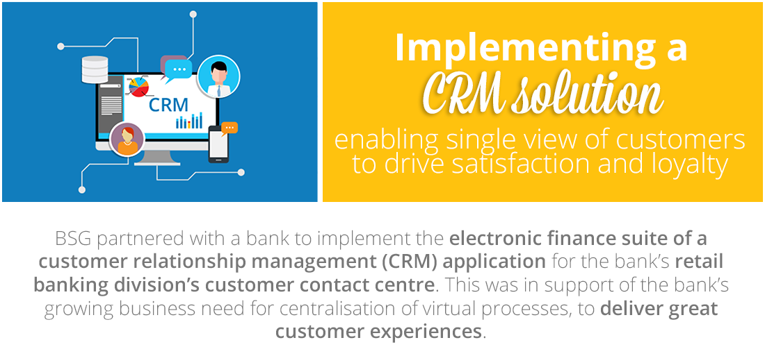 Case Study: Implementing a CRM solution to enable a single view of customers and drive customer satisfaction and loyalty for a bank